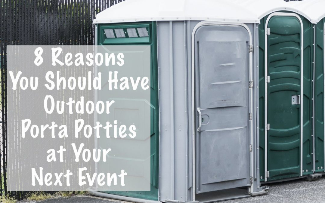 8 Reasons to Have Outdoor Porta Potties at Your Next Event